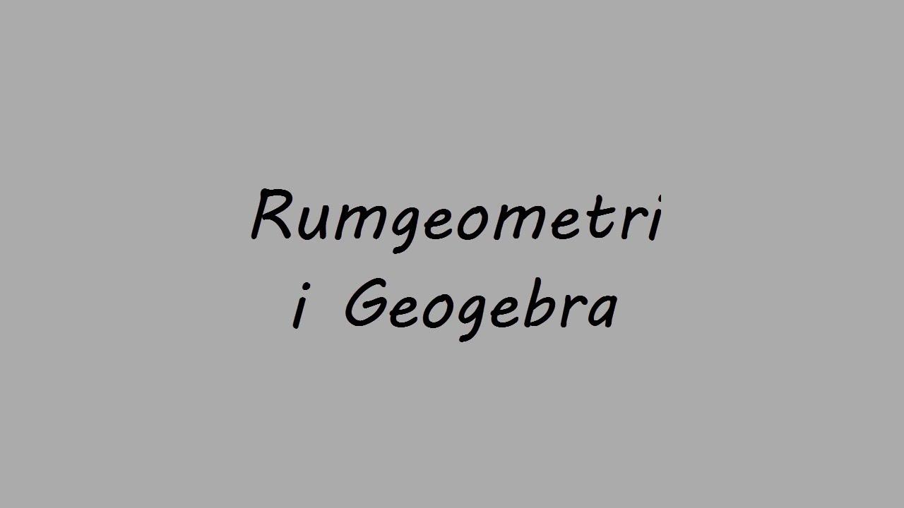 Rumgeometri i Geogebra