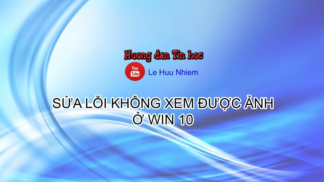Le Huu Nhiem – Sửa lỗi không xem được ảnh ở win 10