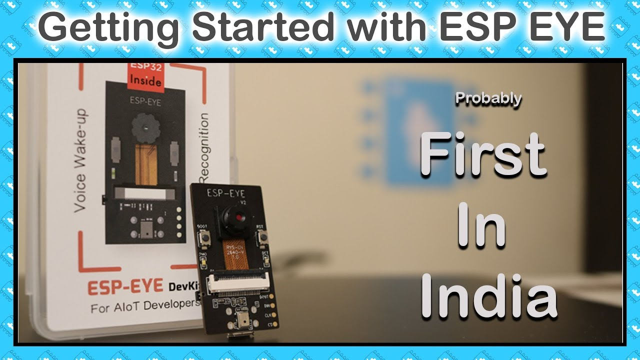 Introduction to ESP EYE | ESP32 based Wireless Video Streaming with voice  and face recognition