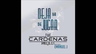 The Cardenas Proyect - Deja Ya De Jugar [Ft. Emanuel J]
