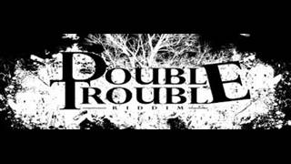 DOUBLE TROUBLE RIDDIM REMAKE
