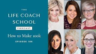 The Life Coach School Podcast Episode #186: How to Make 100K