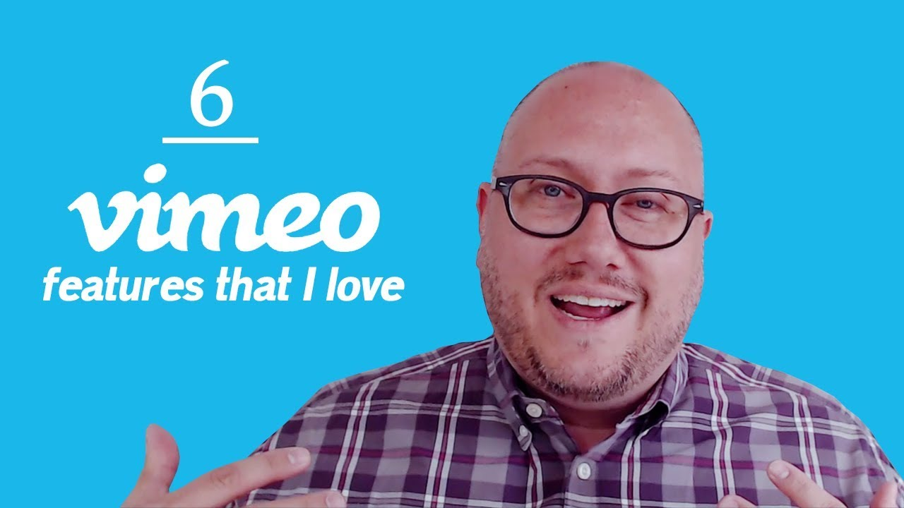 6 Vimeo Features That I Love