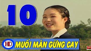 Muối Mặn Gừng Cay - Tập 10 | Phim Tình Cảm Việt Nam Hay