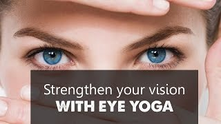 Strengthen your vision with eye yoga | eye exercises for better vision