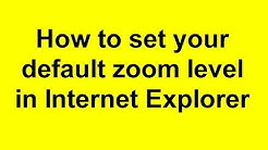 How to set your default zoom level in Internet Explorer
