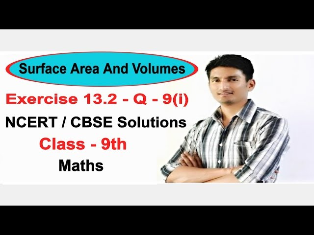 Exercise 13.2 Question 9(i) surface area and volumes - NCERT/CBSE Solutions for class 9th maths