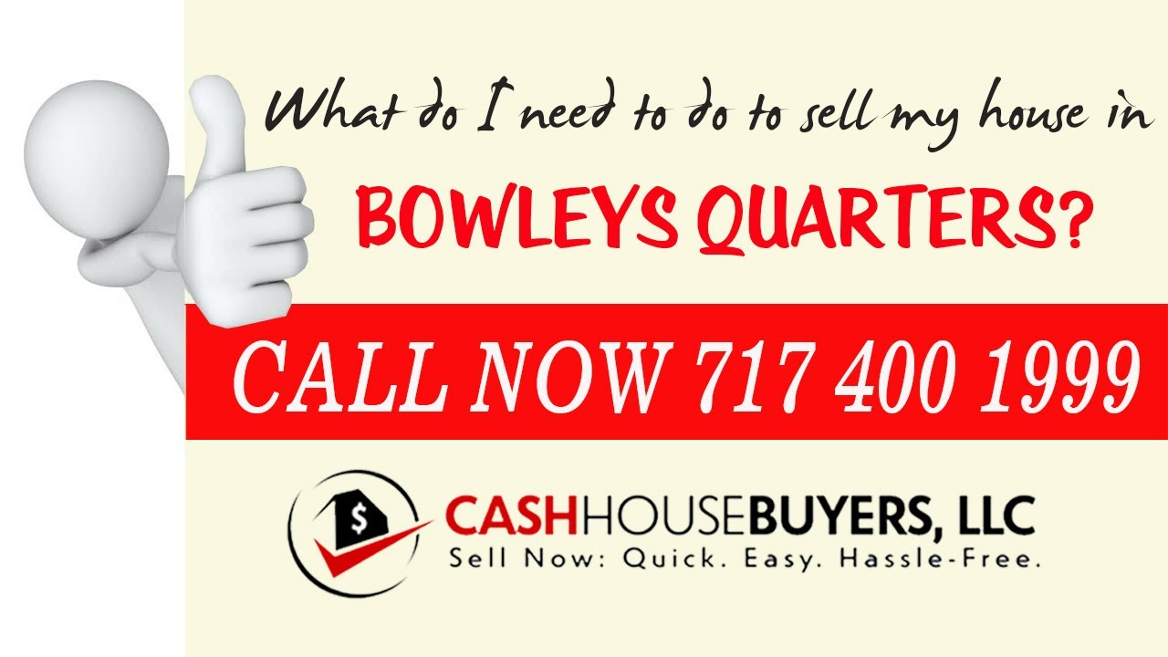 What do I need to do to sell my house fast in Bowleys Quarters MD | Call 7174001999 | We Buy House
