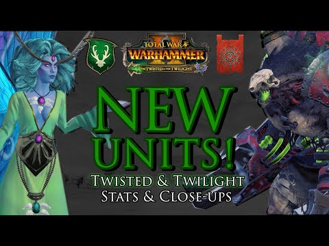 NEW UNITS! - Twisted & Twilight DLC Close-up & Stats | Warhammer 2