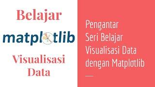 Matplotlib 00 | Visualisasi Data dalam Pemrograman Python | Belajar Matplotlib | Bahasa Indonesia