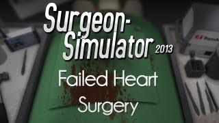 Surgeon Simulator 2013 — Failed Heart Surgery!