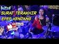 SURAT TERAKHIR ~ EPEP KENDANG || NEW KENDEDES LIVE PATI