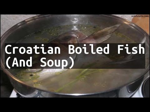 Recipe croatian boiled fish and soup youtube for Boiled fish recipe