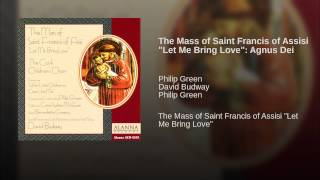 "The Mass of Saint Francis of Assisi ""Let Me Bring Love"": Agnus Dei"