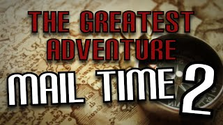 The Greatest Adventure (Part 11) - MORE MAIL
