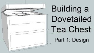 Building A Dovetailed Tea Chest - Intro And Design (part 1)