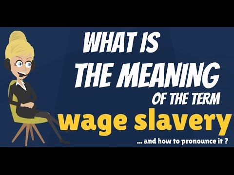 What is WAGE SLAVERY? What does WAGE SLAVERY mean? WAGE SLAVERY meaning, definition & explanation