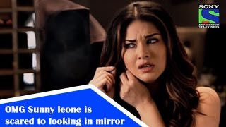 OMG Sunny Leone is scared to look in the mirror