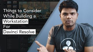 Davinci Resolve | Things to Consider while Building a Workstation | System Configuration