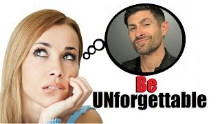 How To Be *UNforgettable* to a Woman | 6 Ways to Leave a Lasting Impression!