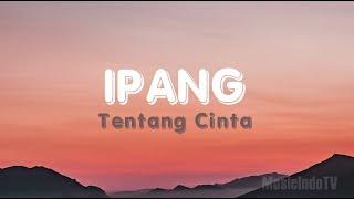 Ipang - Tentang Cinta (Lirik)