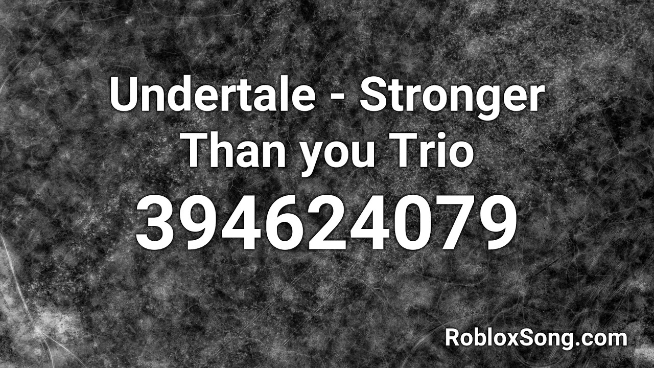 Undertale Stronger Than You Trio Roblox Id Music Code Youtube
