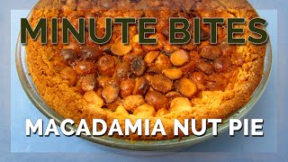 Minute Bites - Macadamia Nut Pie