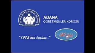 7-Yıllar Sonra Rastladım Çocukluk Sevgilime - Adana Öğretmenler Korosu