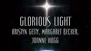 Glorious Light - Kristyn Getty, Margaret Becker, Joanne Hogg