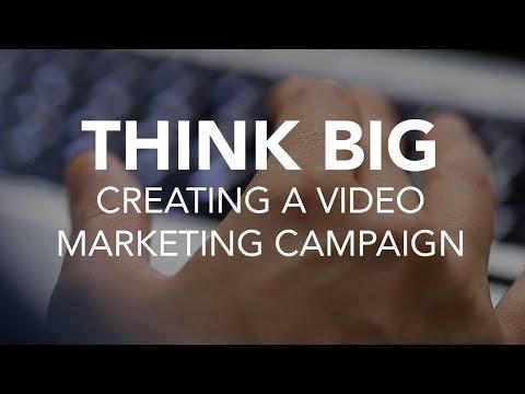 Digital Marketing Strategies - Think Big: Video Marketing Campaign