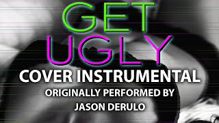 Get Ugly (Cover Instrumental) [In the Style of Jason Derulo]