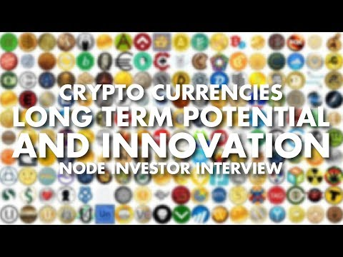 Crypto Currencies Long Term Potential And Innovation - Node Investor Interview
