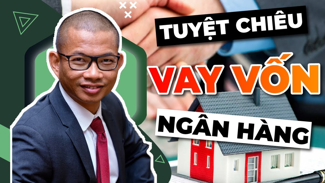 Tuyệt chiêu vay vốn Ngân Hàng Thành công | Phạm Thành Long