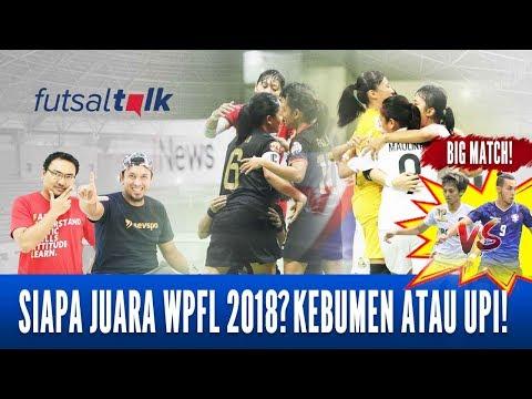 Futsal Talk : Siapa Juara WPFL 2018? Kebumen atau UPI! - Eps. 10