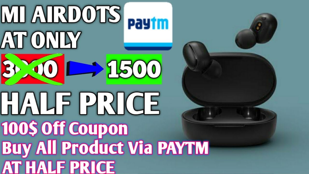 Buy Mi Airdot At 1500 Only Half Price | With 100$ Off Coupons | Buy Products Only Half Price Paytm