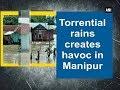 Torrential rains creates havoc in Manipur - Manipur News