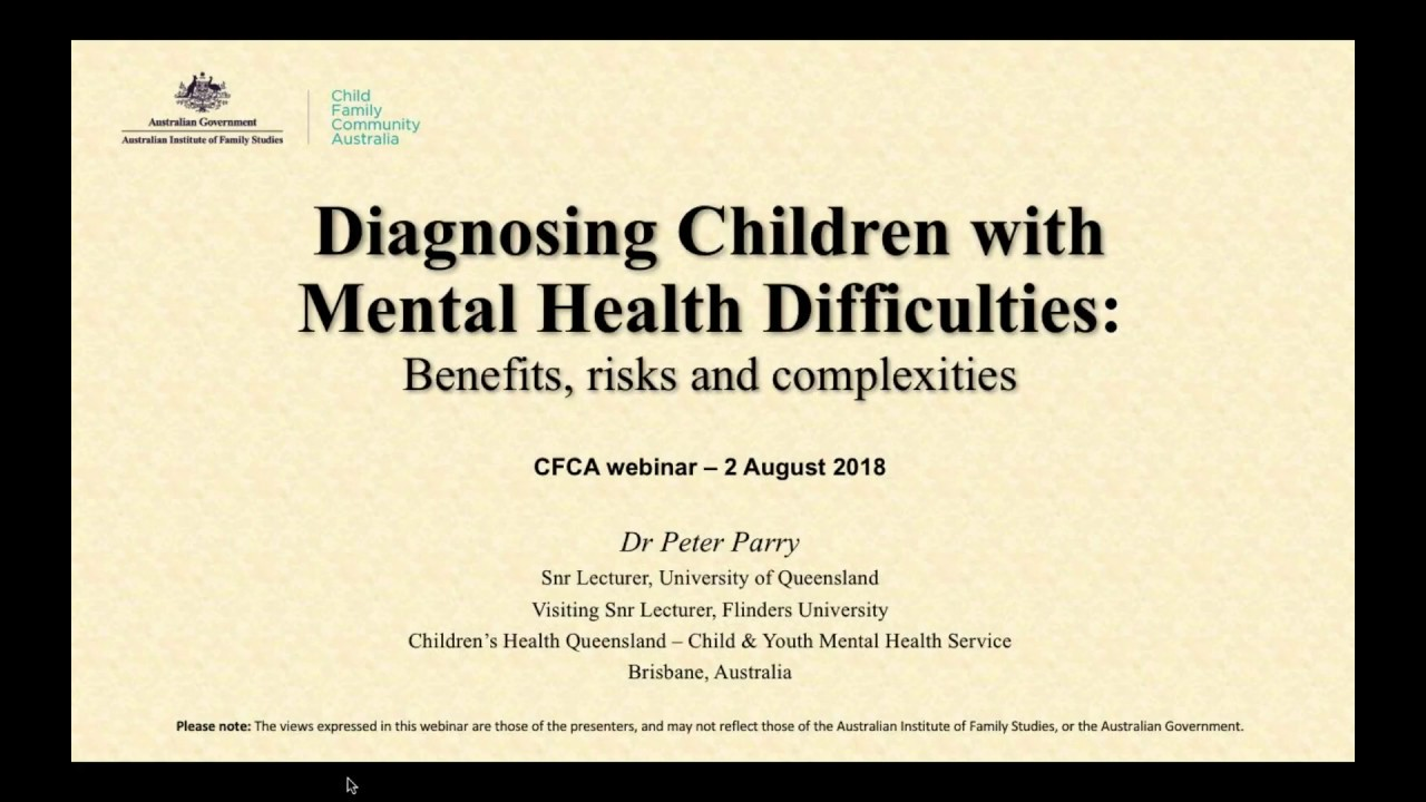 Diagnosing Children With Mental Health Difficulties Benefits Risks And Complexities Child Family Community Australia
