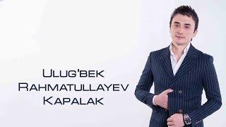 Ulug'bek Rahmatullayev - Kapalak (Official video)