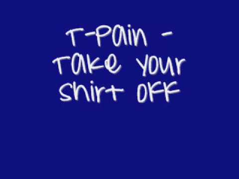 T-pain -Take your Shirt off + Lyrics