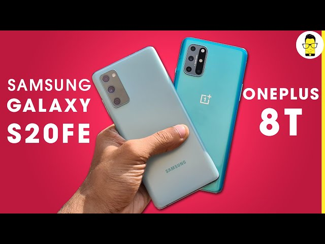 OnePlus 8T vs Samsung Galaxy S20FE in-depth comparison: Choose wisely!