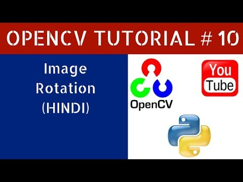 [Hindi]OpenCV Tutorial 10 : Image Rotation | Python 3 | 2018