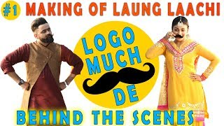 Behind the Scene | LOGO MUCHH DE | Laung Laachi Making | Ammy Virk | Amrit Maan