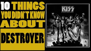 KISS - Destroyer - 10 things you didn't know about