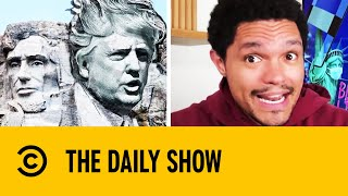 Trump Wants His Face On Mount Rushmore | The Daily Show With Trevor Noah
