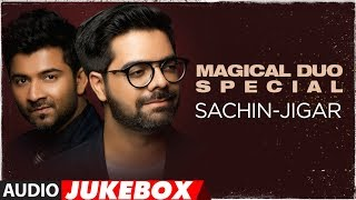 Magical Duo Special: Sachin Jigar | Latest Bollywood Songs 2018 | Audio Jukebox