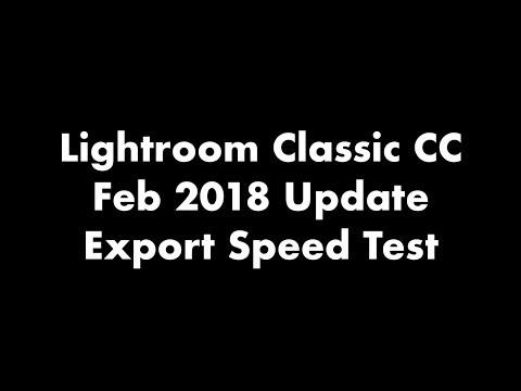 Lightroom Classic CC Feb 2018 Update Export Speed Improvement Test