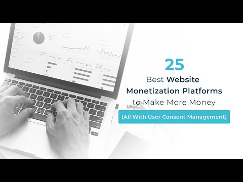 25 Best Website Monetization Platforms to Make More Money (All With User Consent Management)