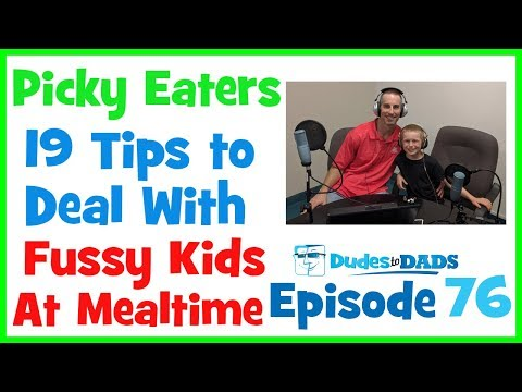 Picky Eaters – 19 Tips To Deal With Fussy Kids At Mealtime – Dudes To Dads Ep 76 [AUDIO ONLY]