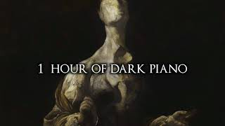 1 Hour of Dark Piano Music III | Dark Piano For Dark Thoughts