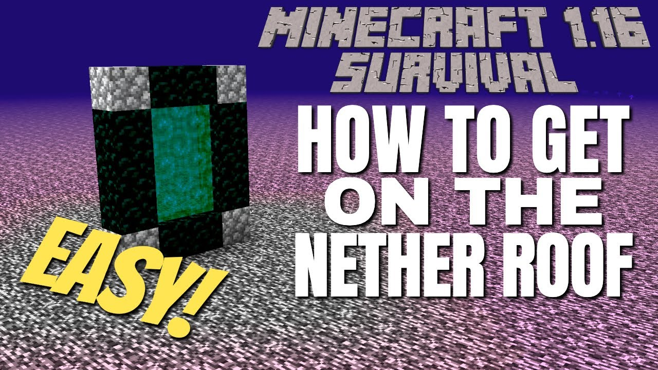 How To Get On The Nether Roof In Minecraft 1 16 Survival Easiest Way To Get On Top Of The Nether Youtube